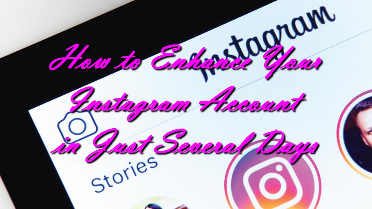 How to Enhance Your Instagram Account in Just Several Days